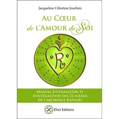 Au Coeur de l'Amour de Soi - Manuel d'utilisation et d'intégration des 32 sceaux de l'Archange Raphaël
