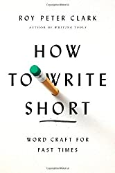 How to Write Short: Word Craft for Fast Times by Roy Peter Clark (2013-08-27)