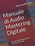 Manuale di Audio Mastering Digitale: Mastering Professionale per Home Studio