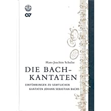 Die Bach-Kantaten: Einführungen zu sämtlichen Kantaten Johann Sebastian Bachs