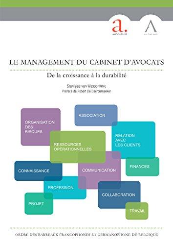 Le management du cabinet d'avocats: De la croissance à la durabilité (Droit belge) (HORS COLLECTION) (French Edition)