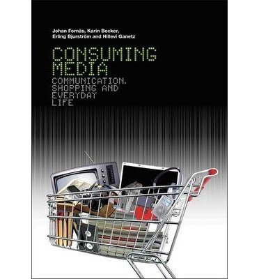 [(Consuming Media: Communication, Shopping and Everyday Life)] [Author: Johan Fornas] published on (September, 2007)