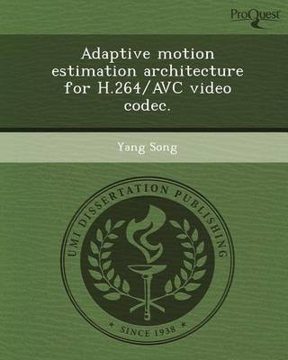 [Adaptive Motion Estimation Architecture for H.264/Avc Video Codec.] (By: Yang Song) [published: July, 2012] -