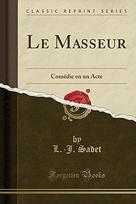 Le Masseur: Comedie En Un Acte (Classic Reprint)