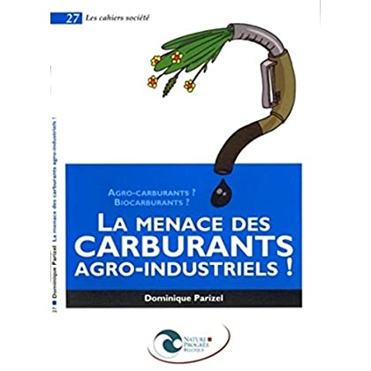 La menace des carburants agro-industriels !: Agro-carburants ? Biocarburants ?