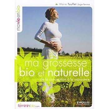 Ma grossesse bio et naturelle: De la conception à la naissance