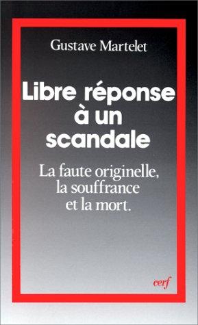 LIBRE REPONSE A UN SCANDALE. La faute originelle, la souffrance et la mort par Gustave Martelet