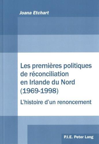 Les premières politiques de réconciliation en Irlande du Nord (1969-1998) : L'histoire d'un renoncement par (Broché - May 1, 2017)