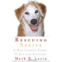 Rescuing Sprite: A Dog Lover's Story of Joy and Anguish by Mark R. Levin (2007-11-06)