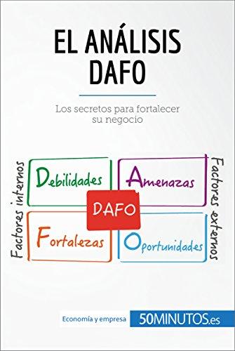 El análisis DAFO: Los secretos para fortalecer su negocio (Gestión y Marketing)