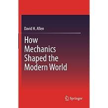 How Mechanics Shaped the Modern World by David Allen (2013-10-02)