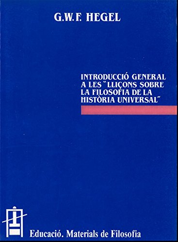 Lliçons sobre la Filosofia de la Història Universal. Introducció General (Educació. Sèrie Materials de Filosofia)