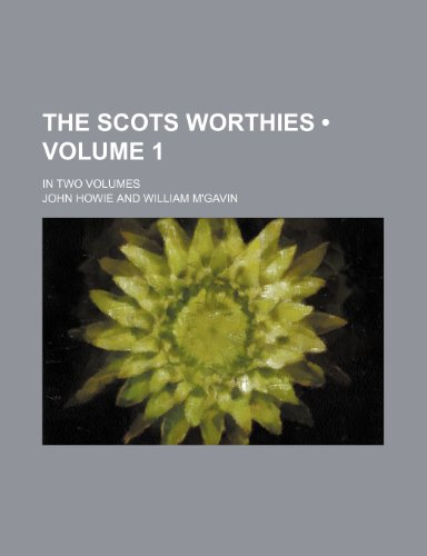 The Scots Worthies (Volume 1); In Two Volumes