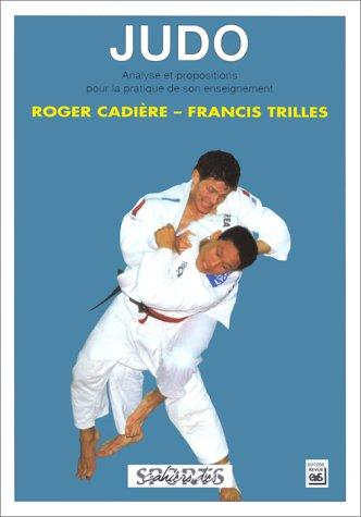 Judo. Analyse et propositions pour la pratique de son enseignement par Francis Trilles