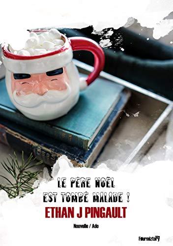 Le Père Noël est tombé malade ! (nouvelle de noël): un conte de noël humoristique à lire en famille le soir au pied du sapin !