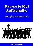 Das erste Mal Auf Schalke: Der Anfang einer großen Liebe (German Edition)