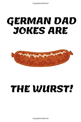German Dad Jokes Are the Wurst: Funny Sausage Notebook Novelty Gift for Men ~ Diary for Wurst Lovers, Blank Lined Travel Journal to Write In Ideas