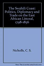 The Swahili Coast: Politics, Diplomacy and Trade on the East African Littoral, 1798-1856
