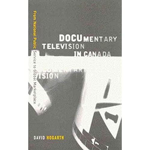 [(Documentary Television in Canada : From National Public Service to Global Marketplace)] [By (author) David Hogarth] published on (February, 2003)