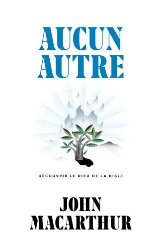 Aucun autre (None Other: Discovering the God of the Bible): Découvrir le Dieu de la Bible par John MacArthur