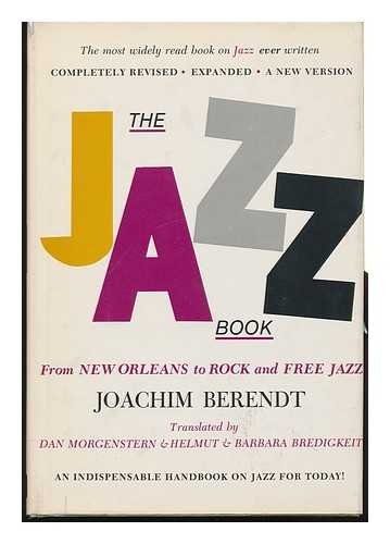 The Jazz Book; from New Orleans to Rock and Free Jazz, by Joachim Berendt. Translated by Dan Morgenstern and Helmut and Barbara Bredigkeit