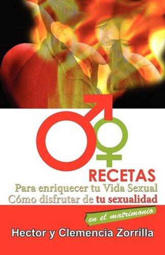 Recetas para Enriquecer tu Vida Sexual: Como disfrutar de tu sexualidad en el matrimonio por Hector Williams Zorrilla