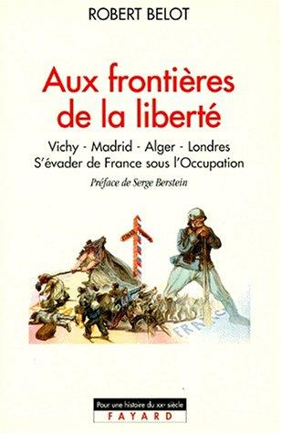 Aux frontières de la liberté : Vichy, Madrid, Alger, Londres