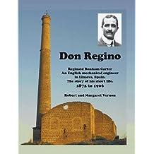 Don Regino: Reginald Bonham Carter An English mechanical engineer in Linares, Spain.  The story of his short life 1872 to 1906