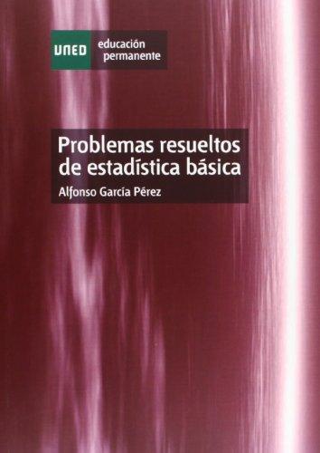 Problemas resueltos de estadística básica (EDUCACIÓN PERMANENTE) por Alfonso GARCÍA PÉREZ