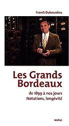 Les Grands Bordeaux de 1899 à nos jours : Notations, longévité