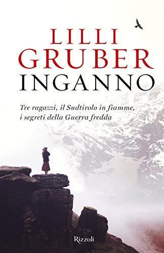 Inganno. Tre ragazzi, il Sudtirolo in fiamme, i segreti della Guerra fredda por Lilli Gruber