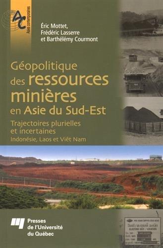 Géopolitique des ressources minières en Asie du Sud-Est : Trajectoires plurielles et incertaines (Indonésie, Laos et Viêt Nam)