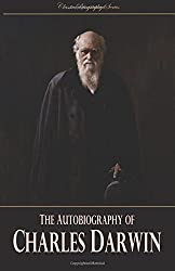 The Autobiography of Charles Darwin (Classic Biography)