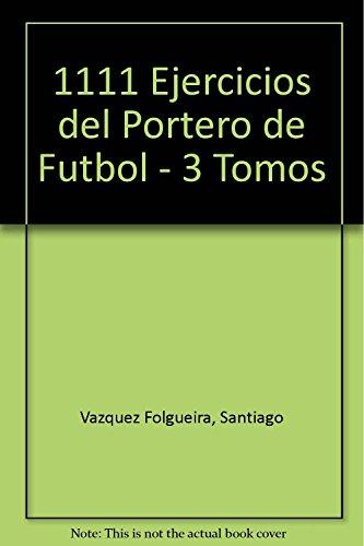 Descargar Libro 1111 ejercicios del portero de futbol (3 vol.) de Santiago Vazquez Folgueira