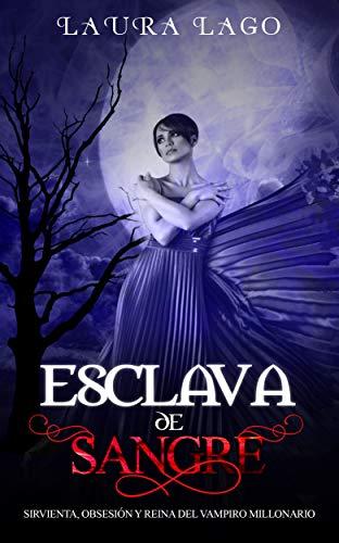 Esclava de Sangre: Sirvienta, Obsesión y Reina del Vampiro Millonario (Novela de Fantasía