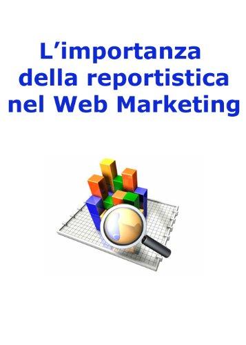 L'importanza della reportistica nel web marketing (Web marketing per imprenditori e professionisti Vol. 7) di Simone Brancozzi