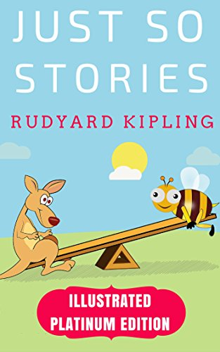 Just So Stories: Illustrated Platinum Edition (Classic Bestselling Fiction Books)