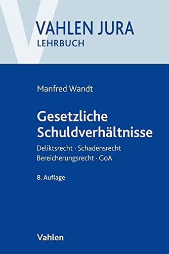 Gesetzliche Schuldverhältnisse: Deliktsrecht, Schadensrecht, Bereicherungsrecht, GoA (Vahlen Jura/Lehrbuch)