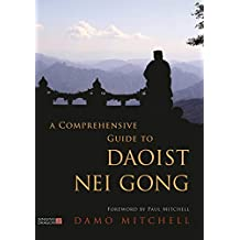 A Comprehensive Guide to Daoist Nei Gong (English Edition)
