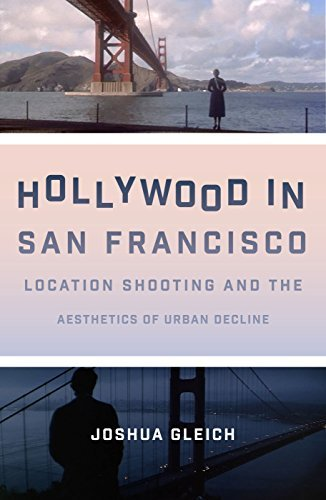 Hollywood in San Francisco: Location Shooting and the Aesthetics of Urban Decline