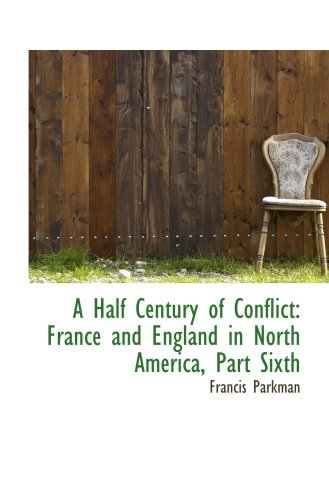 A Half Century of Conflict: France and England in North America, Part Sixth