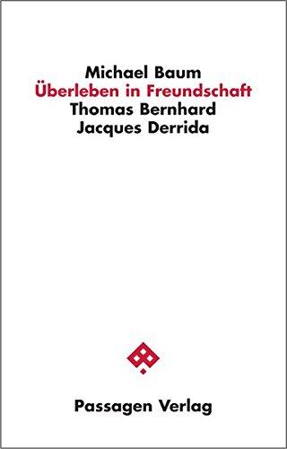Überleben in Freundschaft: Thomas Bernhard / Jacques Derrida (Passagen Philosophie)