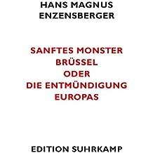 Sanftes Monster Brüssel oder Die Entmündigung Europas (edition suhrkamp)