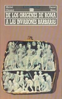 De los orígenes de Roma a las invasiones bárbaras (Iniciación a la historia) por D. Nony