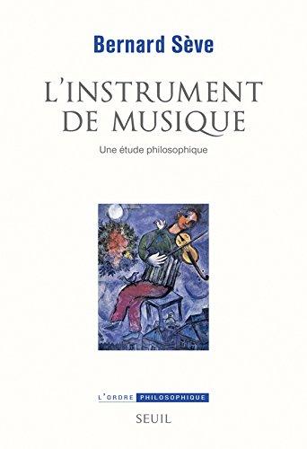 L'instrument de musique : Une étude philosophique par Bernard Sève