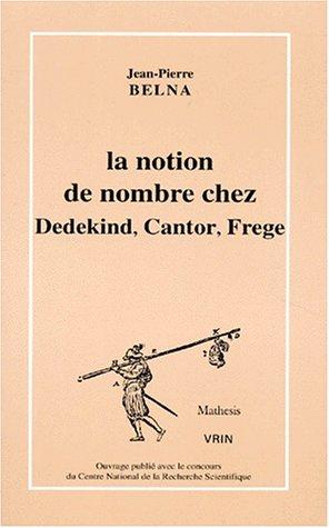 La notion de nombre chez Dedekind, Cantor, Frege: Thories, conceptions et philosophie