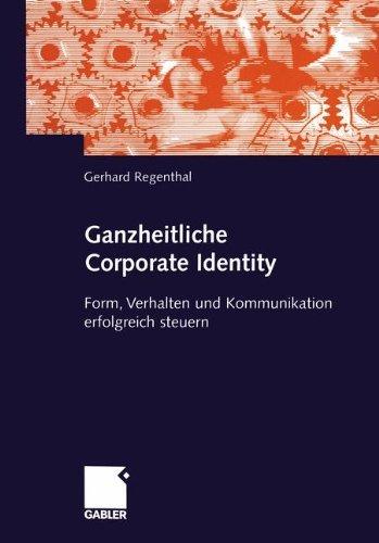 Ganzheitliche Corporate Identity. Form, Verhalten und Kommunikation erfolgreich steuern