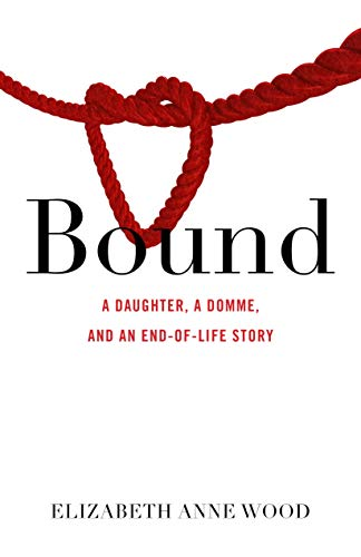 Bound: A Daughter, a Domme, and an End-of-Life Story (English Edition)