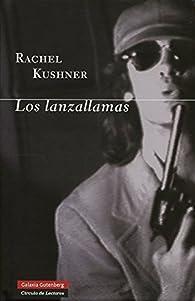 Los Lanzallamas par Rachel Kushner