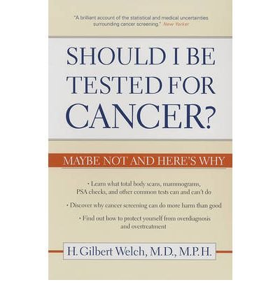 [(Should I Be Tested for Cancer?: Maybe Not and Here's Why)] [Author: H. Gilbert Welch] published on (March, 2006)